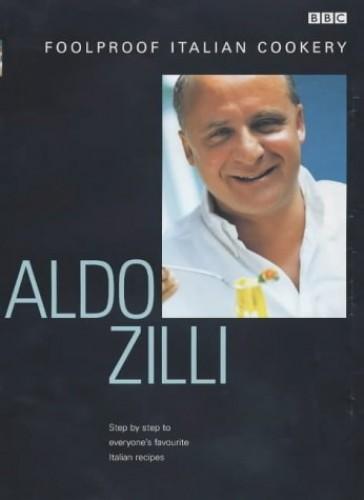 Aldo Zilli's Foolproof Italian Cookery By Aldo Zilli