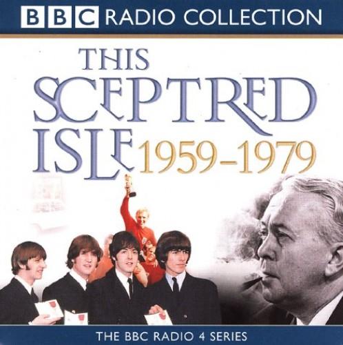This Sceptred Isle: v.4: The Twentieth Century: 1959-79. The BBC Radio 4 Series by Christopher Lee