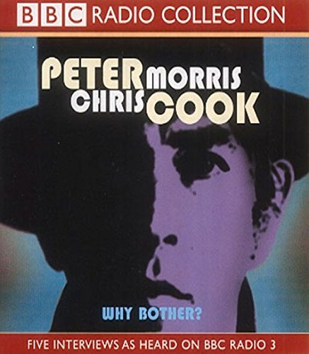 Why Bother?: Sir Arthur Streeb-Greebling in Conversation with Chris Morris (BBC Radio Collection) By Morris, Chris
