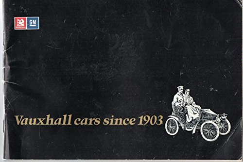 Vauxhall Cars since 1903 By Vauxhall Motors Ltd