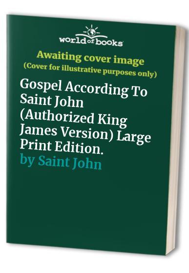 Gospel According To Saint John (Authorized King James Version) Large Print Edition. By Saint John