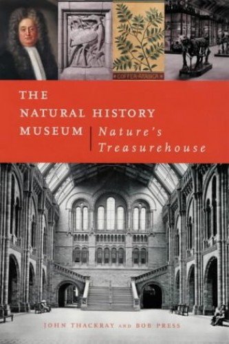 The Natural History Museum: Nature's Treasurehouse By John Thackray