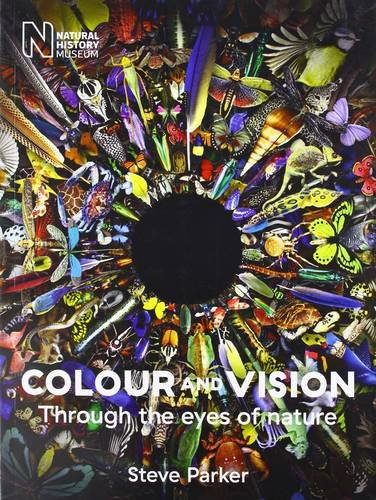 Colour and Vision: Through the Eyes of Nature By Steve Parker