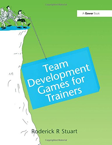 Team Development Games for Trainers By Roderick R. Stuart
