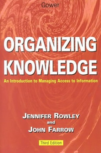 Organizing Knowledge: Introduction to Access to Information By J.E. Rowley