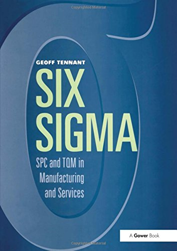 Six Sigma: SPC and TQM in Manufacturing and Services By Geoff Tennant