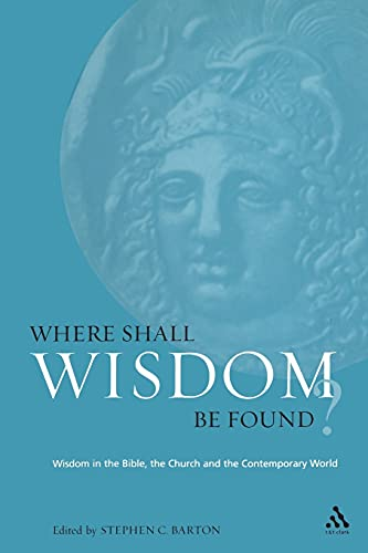 Where Shall Wisdom be Found? By Stephen Barton (University of Durham)