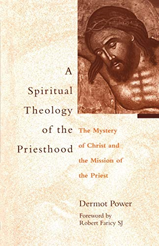 A Spiritual Theology of the Priesthood By Dermot Power