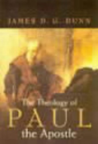 The Theology of Paul the Apostle By James D. G. Dunn