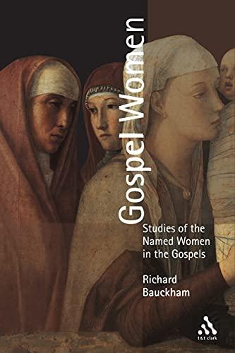 Gospel Women By Richard Bauckham (Professor of New Testament Studies and Bishop Wardlaw Professor, University of St Andrews)