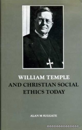 William Temple and Christian Social Ethics Today By Alan M. Suggate