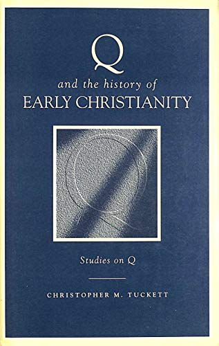 Q and the History of Early Christianity By Christopher M. Tuckett
