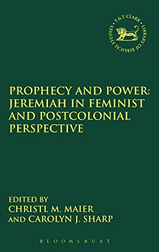 Prophecy and Power: Jeremiah in Feminist and Postcolonial Perspective By Christl M. Maier