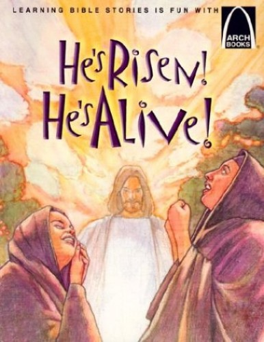 He's Risen! He's Alive!: The Story of Christ's Resurrection Matthew 27:32-28:10 for Children (Arch Books) By Joanne Bader
