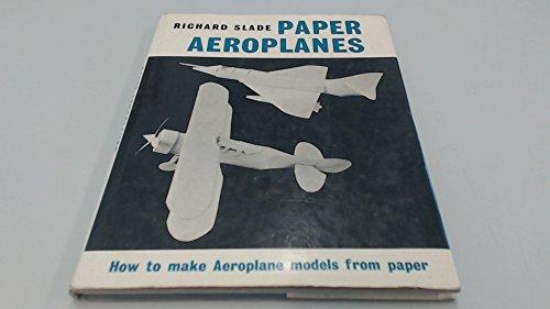 Paper Aeroplanes By Richard Slade