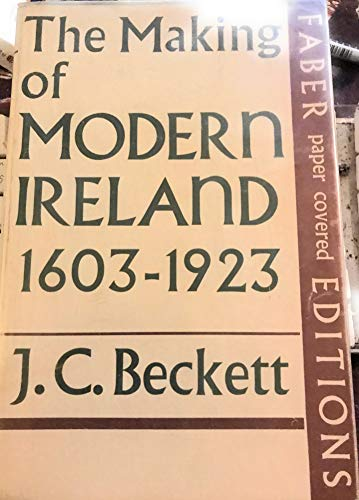 Making of Modern Ireland, 1603-1923 By J. C. Beckett
