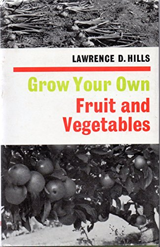 Grow Your Own Fruit and Vegetables By Lawrence D. Hills