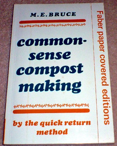 Common-sense Compost Making by the Quick Return Method By Maye E. Bruce