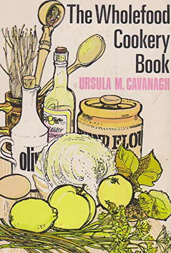 The Wholefood Cookery Book By Ursula M. Cavanagh