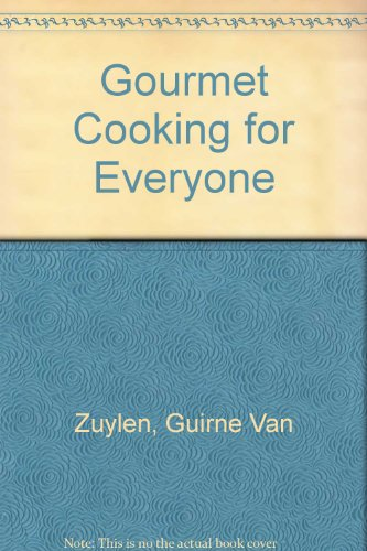 Gourmet Cooking for Everyone By Guirne Van Zuylen