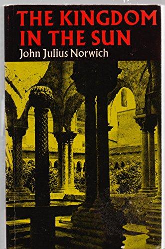 Kingdom in the Sun, 1130-94 By John Julius Norwich