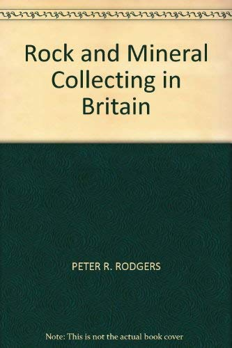 Rock and Mineral Collecting in Britain By Peter R. Rodgers