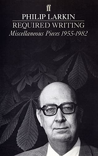 Required Writing: Miscellaneous Pieces 1955-1982 by Philip Larkin