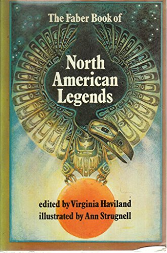 The Faber Book of North American Legends By Edited by Virginia Haviland