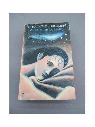 Behold, This Dreamer! By Edited by Walter de la Mare