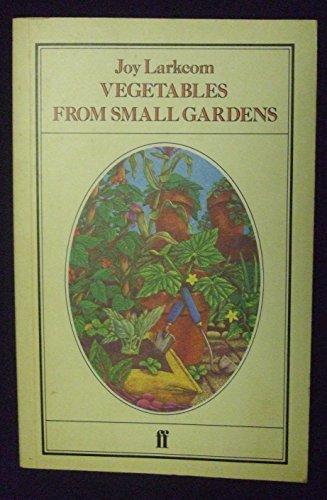 Vegetables from Small Gardens By Joy Larkcom