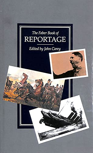 The Faber Book of Reportage By Edited by John Carey