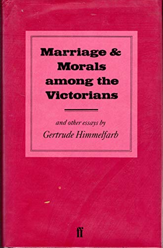 Marriage and Morals Among the Victorians and Other Essays by Gertrude Himmelfarb