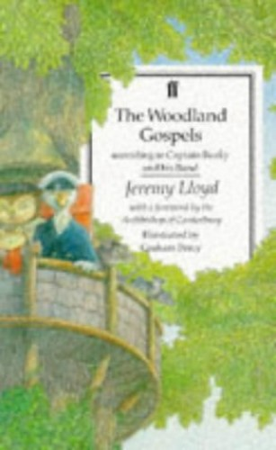 The Woodland Gospels According to Captain Beaky and His Band By Jeremy Lloyd
