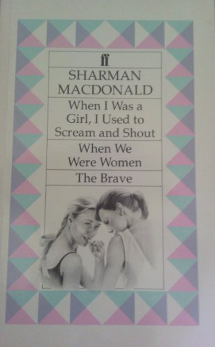 When I Was a Girl, I Used to Scream and Shout By Sharman Macdonald