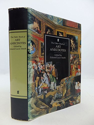 The Faber Book of Art Anecdotes By Edited by Edward Lucie-Smith