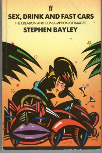 Sex, Drink and Fast Cars By Stephen Bayley