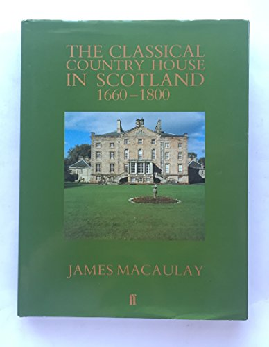 The Classical Country House in Scotland, 1660-1800 By James Macaulay