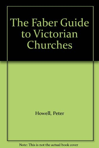The Faber Guide to Victorian Churches By Peter Howell