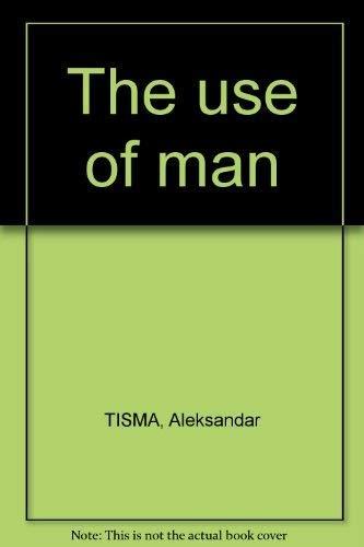 The Use of Man By Aleksandar Tisma