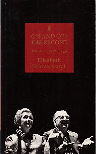 On and Off the Record: Memoir of Walter Legge Edited by Elisabeth Schwarzkopf