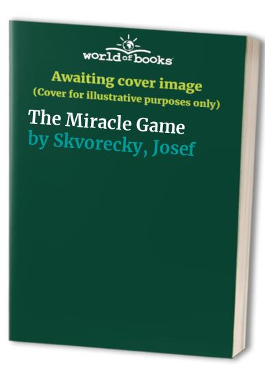 The Miracle Game By Josef Skvorecky