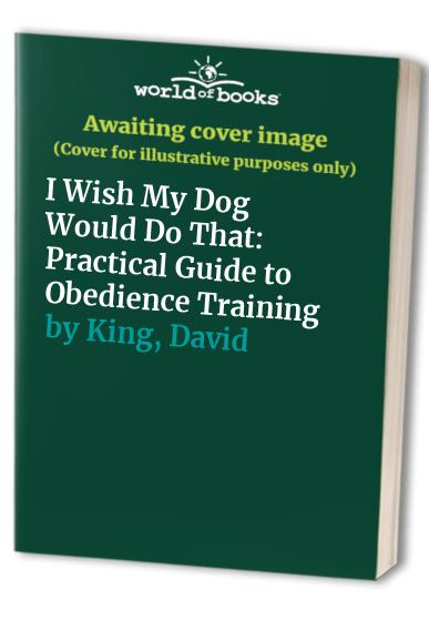 I Wish My Dog Would Do That By David King