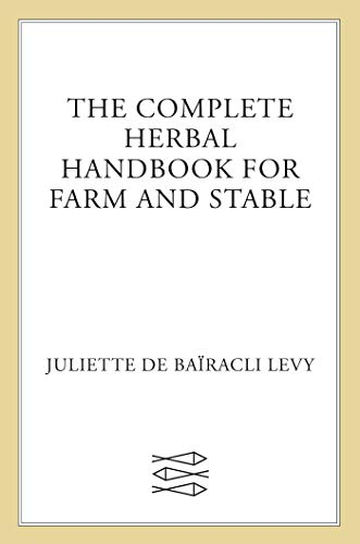 Complete Herbal Handbook for Farm and Stable By Juliette de Bairacli-Levy