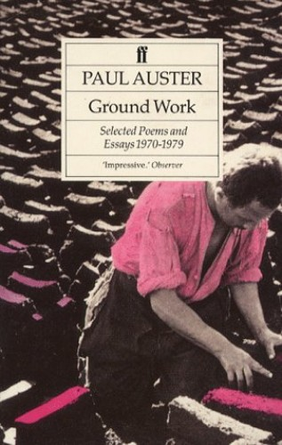 Ground Work: Selected Poems & Essays 197 By Paul Auster
