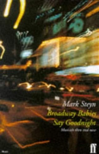 Broadway Babies Say Goodnight: Musicals By Mark Steyn
