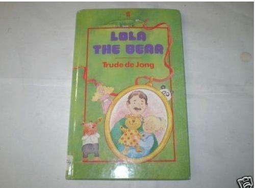 Lola the Bear By Trude De Jong