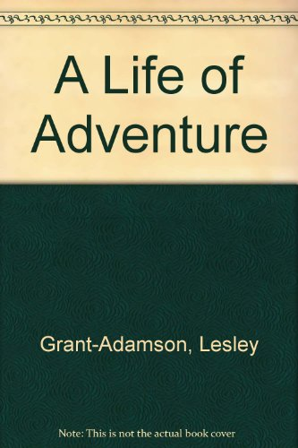A Life of Adventure By Lesley Grant-Adamson