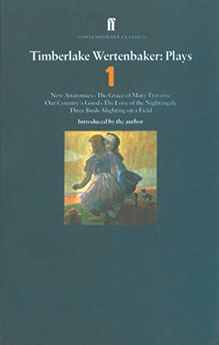 """Timberlake Wertenbaker Plays 1: """"New Anatomies, The Grace of Mary Traverse, Our Country's Good, The Love of a Nightingale, Three Birds Alighting on a Field (Contemporary Classics): 1 By Timberlake Wertenbaker"""