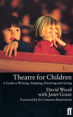 Theatre for Children: Guide to Writing, Adapting, Directing and Acting by David Wood