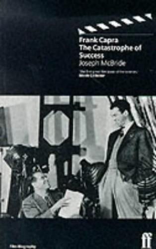 Frank Capra: the Catastrophe of Success By Joseph McBride